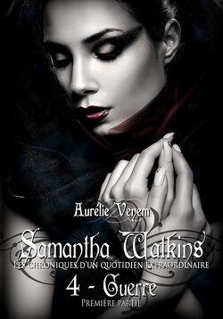 Couverture de Samantha Watkins ou Les chroniques d'un quotidien extraordinaire, tome 4 : Guerre - Première partie