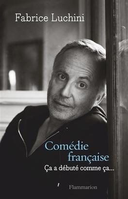 Couverture du livre : Comédie Française : Ca a débuté comme ça