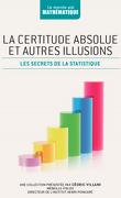 Le monde est mathématique, T26 : La certitude absolue et autres illusions - Les secrets de la statistique