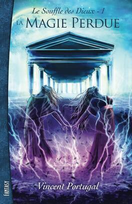 Couverture du livre : Le Souffle des Dieux, tome 1 : La Magie Perdue