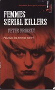 Femmes Serial Killers : Pourquoi Les Femmes Tuent ?