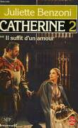 Catherine, tome 2 :  Il suffit d'un amour - 2ème partie