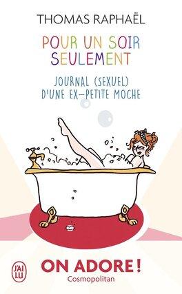 Couverture du livre : Pour un soir seulement - Journal (sexuel) d'une ex-petite moche