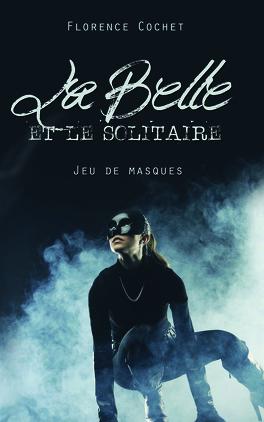 Couverture du livre : La Belle et le Solitaire, Jeu de masques