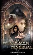 Le Talisman de Nergal, Tome 1 : L'Élu de Babylone