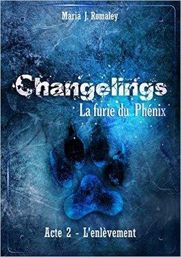 Couverture du livre : Changelins : La furie du Phénix - Acte 2 : L'enlèvement