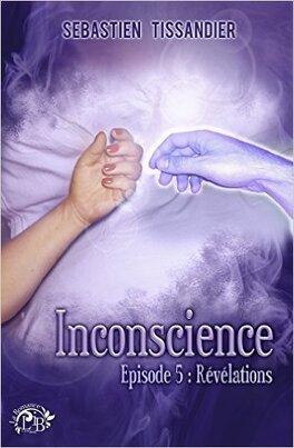 Couverture du livre : Inconscience - Tome 5 : Révélations
