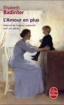 L'amour en plus : histoire de l'amour maternel, XVIIe-XXe siècle