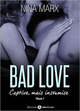 Couverture du livre : Bad Love - Captive, mais insoumise Tome 1