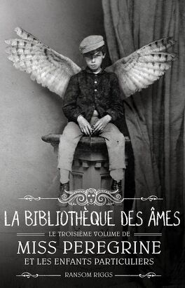 Couverture du livre : Miss Peregrine et les enfants particuliers, Tome 3 : La Bibliothèque des âmes