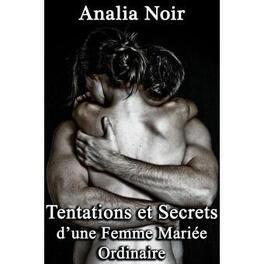 Couverture du livre : Tentations et Secrets d'une Femme Mariée Ordinaire vol. 1