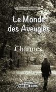 Le Monde des Aveugles tome 1 : Charmes