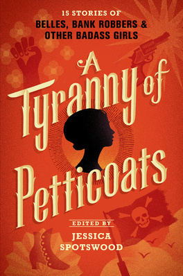 Couverture du livre : A Tyranny of Petticoats: 15 Stories of Belles, Bank Robbers & Other Badass Girls