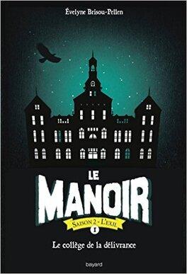 Couverture du livre : Le Manoir - Saison 2 : L'Exil, Tome 1 : Le Collège de la Délivrance