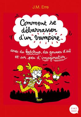 Couverture du livre : Comment se débarasser d'un vampire avec du ketchup, des gousses d'ail et un peu d'imagination
