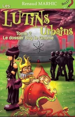 Couverture du livre : Les lutins Urbains, tome 2 : Le dossier Bug le Gnome