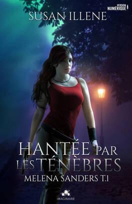 Couverture du livre : Melena Sanders, Tome 1 : Hantée par les ténèbres