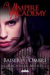 Vampire Academy, Tome 3 : Baiser de l'ombre