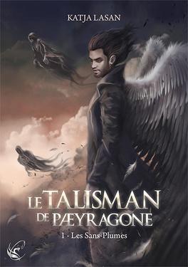 Couverture du livre : Le Talisman de Pæyragone, tome 1 : Les Sans-Plumes