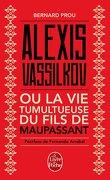 Alexis Vassilkov ou la Vie tumulteuse du fils de Maupassant