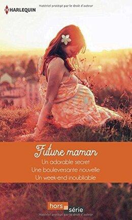 Couverture du livre : Future Maman: Un Adorable Secret + Une Bouleversante Nouvelle + Un Week-End Inoubliable