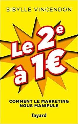 Couverture du livre : le 2e à 1. ou comment le marketing nous manipule