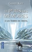 Le Puits des mémoires, Tome 3 : Les Terres de cristal