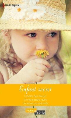 Couverture de Enfant secret : L'héritier des Rinucci / Un impensable aveu / Un secret nommé Emily