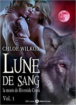 Couverture du livre : Lune de sang - La meute de Riverside Creek, Tome 1