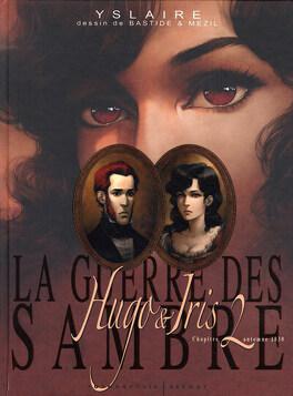 Couverture du livre : La Guerre des Sambre - Hugo & Iris, Chapitre 2 - Automne 1830 : La passion selon Iris