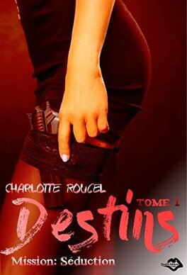 Couverture du livre : Destins, Tome 1 : Mission : Séduction (I)