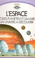 L'espace, etoiles , planètes et galaxies , un univers à découvrir