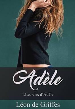 Couverture du livre : Adèle, Tome 1 : Les Vies d'Adèle