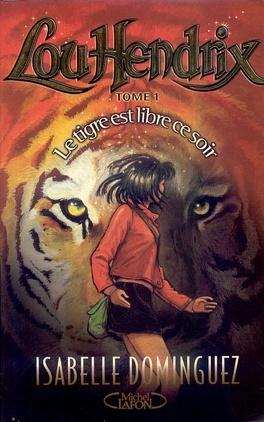 Couverture du livre : Lou Hendrix, tome 1 : Le tigre est libre ce soir