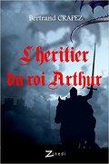 Chroniques des prophéties oubliées, Tome 1 : L'héritier du Roi Arthur