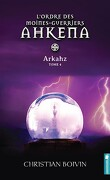 L'ordre des moines-guerriers Ahkena, Tome 4 : Arkahz