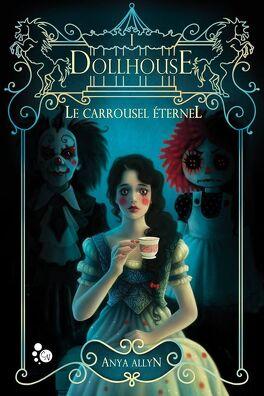 Couverture du livre : Le Carrousel éternel, Tome 1 : Dollhouse