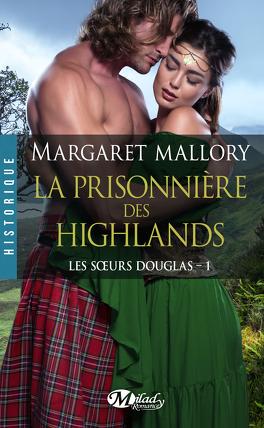 Couverture du livre : Les Sœurs Douglas, Tome 1 : La Prisonnière des Highlands