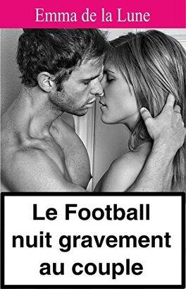 Couverture du livre : le football nuit gravement au couple