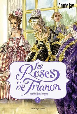 Couverture du livre : Les Roses de Trianon, tome 5 : Le Médaillon d'argent