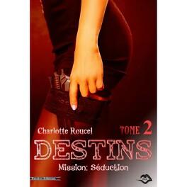 Couverture du livre : Destins, Tome 1 - partie 2 : Mission séduction