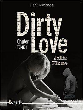 Couverture du livre : Dirty Love, Tome 1 : Chuter