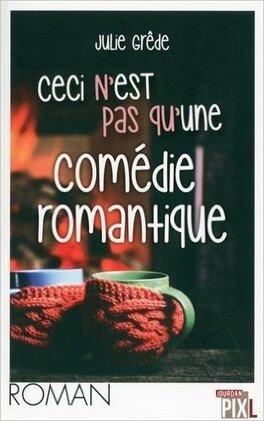 Couverture du livre : Ceci n'est pas qu'une comédie romantique