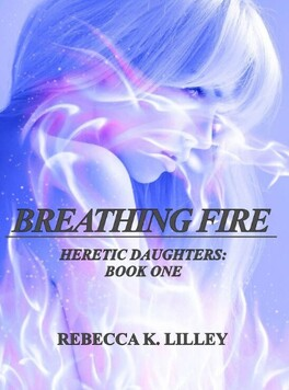 Couverture du livre : Heretic daughters, Tome 1 : Breathing fire