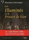 Les Illuminés et le Prieuré de Sion. La réalité derrière les complots du Da Vinci Code et de Anges et Démons de Dan Brown