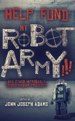 Couverture du livre : Help Fund my Robot Army!!! (and Other Improbable Crowdfunding Projects)