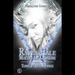 Couverture du livre : Raven Hale, Maître de Lumière Tome 3 : Renaissance