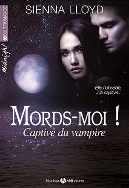 Couverture du livre : Mords-moi ! Captive du vampire l'intégrale