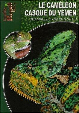 Couverture du livre : Le Caméléon Casqué du Yémen: Chamaeleo Calyptratus