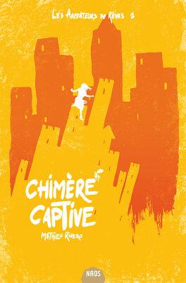 Couverture du livre : Les Arpenteurs de rêve, Tome 1 : Chimère captive